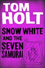 Book Cover - Tom Holt: Snow White and the Seven Samurai