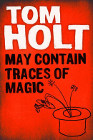 Book Cover - Tom Holt: May Contain Traces of Magic