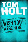 Book Cover - Tom Holt: Wish You Were Here