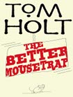 Book Cover - Tom Holt: The Better Mousetrap